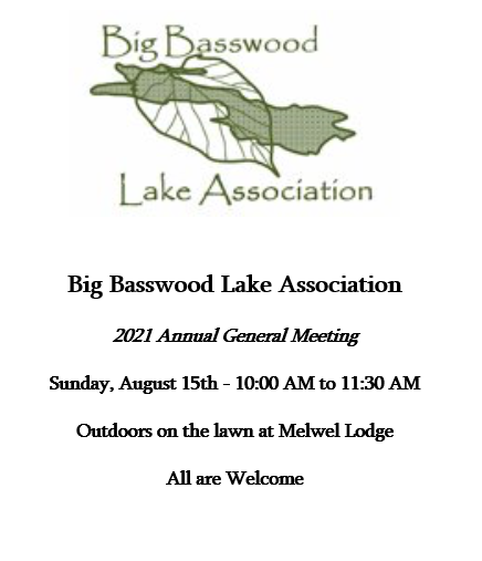 Big Basswood Lake Association 2021 General Meeting. Sunday August 15th, 2021 10 a.m. to 11:30 a.m. Located at Mel Wel Lodge
